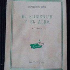 Libros de segunda mano: EL RUISEÑOR Y EL ALBA. FRANCISCO GALI, BARCELONA 1943. DEDICADO POR EL AUTOR.EDICION NUMERADA.. Lote 183657652