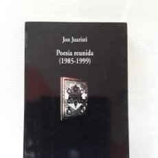 Libros de segunda mano: JON JUARISTI - POESÍA REUNIDA (1985-1999). Lote 183782516