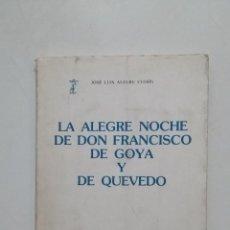 Libros de segunda mano: LA ALEGRE NOCHE DE DON FRANCISCO DE GOYA Y DE QUEVEDO. - JOSÉ LUIS ALEGRE CUDÓS. TDK364. Lote 183904546