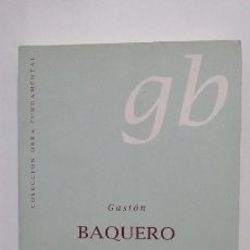 Libros de segunda mano: GASTÓN BAQUERO. POESÍA COMPLETA 1935-1994. COLECCION OBRA FUNDAMENTAL. TDK364. Lote 183905631
