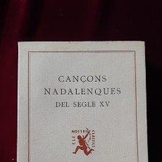 Libros de segunda mano: CANÇONS NADALENQUES DEL SEGLE XV. ELS NOSTRES CLÀSSICS Nº 65 - AA.VV. - BARCINO 1949. Lote 184098341