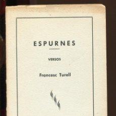 Libros de segunda mano: FRANCESC TURELL. ESPURNES. VERSOS. BARCELONA 1959. DEDICAT PEL POETA. Lote 184347305