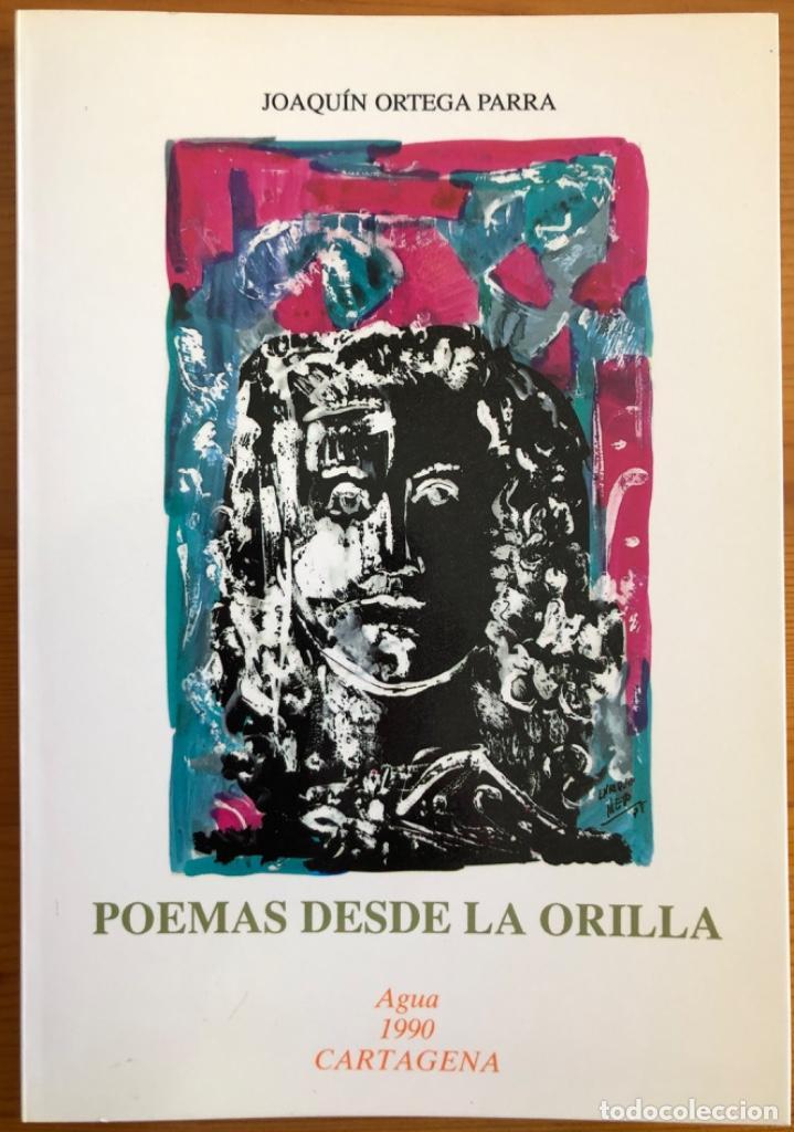 CARTAGENA- MURCIA- POEMAS DESDE LA ORILLA- JOAQUIN ORTEGA PARRA- 1.990 (Libros de Segunda Mano (posteriores a 1936) - Literatura - Poesía)