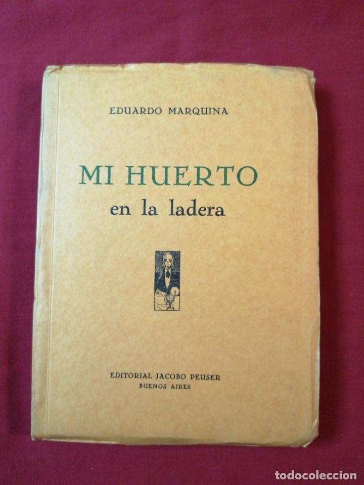 EDUARDO MARQUINA. MI HUERTO EN LA LADERA. POESIA. BUENOS AIRES. 1936 (Libros de Segunda Mano (posteriores a 1936) - Literatura - Poesía)
