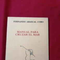 Livres d'occasion: POESIA. MANUAL PARA CRUZAR EL MAR. FERNANDO ABASCAL COBO. SANTANDER. Lote 185744066