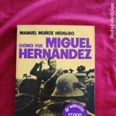 Libros de segunda mano: POESIA. COMO FUE MIGUEL HERNANDEZ. MANUEL MUÑOZ HIDALGO. GUERRA CIVIL ESPAÑOLA. Lote 185975590
