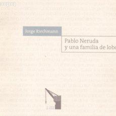 Libros de segunda mano: PABLO NERUDA Y UNA FAMILIA DE LOBOS / JORGE RIECHMANN * AUTÓGRAFO * . Lote 185979507