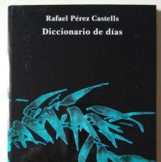 Libros de segunda mano: RAFAEL PÉREZ CASTELLS: DICCIONARIO DE DÍAS. PREMIO SIAL DE POESÍA 1999. Lote 186226068