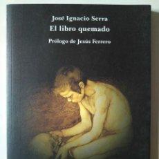 Libros de segunda mano: JOSÉ IGNACIO SERRA: EL LIBRO QUEMADO. PRÓLOGO DE JESÚS FERRERO. Lote 186226332