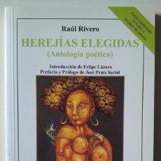 Libros de segunda mano: RAÚL RIVERO: HEREJÍAS ELEGIDAS (ANTOLOGÍA POÉTICA). Lote 186226461