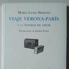 Libros de segunda mano: MARÍA LUISA SPAZIANI: VIAJE VERONA-PARÍS Y 53 POEMAS DE AMOR. EDICIÓN BILINGÜE. Lote 186227351