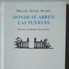 Libros de segunda mano: MIGUEL ÁNGEL SICART: DONDE SE ABREN LAS PUERTAS. PRÓLOGO DE DARÍO VILLANUEVA. Lote 186227463