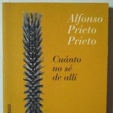 Libros de segunda mano: ALFONSO PRIETO PRIETO: CUÁNTO NO SÉ DE ALLÍ. Lote 186227586