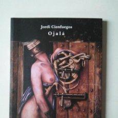 Libros de segunda mano: JORDI CIENFUEGOS: OJALÁ. Lote 186273020