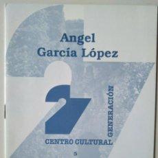 Libros de segunda mano: ÁNGEL GARCÍA LÓPEZ. CUADERNO 5 DEL CENTRO CULTURAL GENERACIÓN 27. Lote 186274415