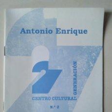 Libros de segunda mano: ANTONIO ENRIQUE. CUADERNO 2 DEL CENTRO CULTURAL GENERACIÓN 27. Lote 186274470