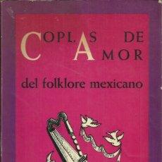 Libros de segunda mano: COPLAS DE AMOR DEL FOLKLORE MEXICANO. MEXICO 1973. ( 500 COPLAS CON INDICE DE PRIMEROS VERSOS). Lote 187530978