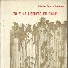 Libros de segunda mano: ALBERTO GUERRA GUTIÉRREZ. YO Y LA LIBERTAD EN EXILIO.POTOSÍ, BOLIVIA 1970. Lote 187531302