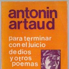 Libros de segunda mano: PARA TERMINAR CON EL JUICIO DE DIOS Y OTROS POEMAS - ANTONIN ARTAUD - CALDÉN 1975. Lote 187758587