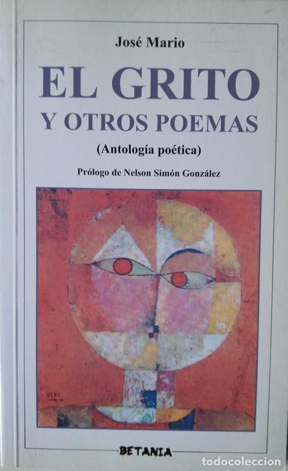 JOSÉ MARIO: EL GRITO Y OTROS POEMAS (ANTOLOGÍA POÉTICA). PRÓLOGO DE NELSON SIMÓN GONZÁLEZ (Libros de Segunda Mano (posteriores a 1936) - Literatura - Poesía)