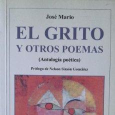 Livres d'occasion: JOSÉ MARIO: EL GRITO Y OTROS POEMAS (ANTOLOGÍA POÉTICA). PRÓLOGO DE NELSON SIMÓN GONZÁLEZ. Lote 188769431