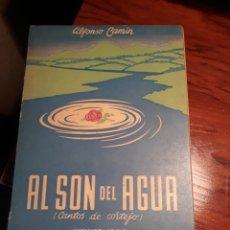 Libros de segunda mano: AL SON DEL AGUA. ( CANTOS DE CORTEJO). ALFONSO CAMIN . MEXICO 1956 .DEDICATORIA DEL AUTOR. Lote 189210065