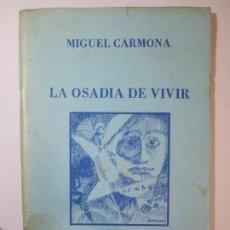 Libros de segunda mano: LIBRO LA OSADIA DE VIVIR MIGUEL CARMONA BADALONA AGRUPACION HISPANA DE ESCRITORES MATARO 1980. Lote 189388766