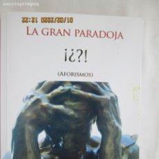 Libros de segunda mano: LA GRAN PARADOJA - ¡¿?! - AFORISMOS - VÍCTOR JESÚS PAREDES SANZ - PUNTO ROJO 2015.. Lote 189823711