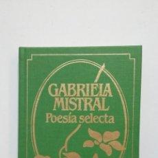Libros de segunda mano: POESIA SELECTA. GABRIELA MISTRAL. TDK435. Lote 191886897