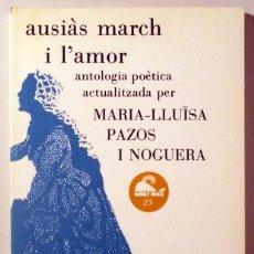 Libros de segunda mano: MARCH, AUSIÀS - PAZOS, MARIA-LLUÏSA - AUSIÀS MARCH I L'AMOR. ANTOLOGIA POÈTICA - BARCELONA 1986 - IL. Lote 192549725
