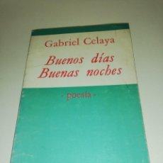 Libros de segunda mano: GABRIEL CELAYA , BUENOS DIAS , BUENAS NOCHES. Lote 193452687