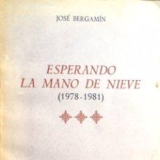 Libros de segunda mano: ESPERANDO LA MANO DE NIEVE. JOSÉ BERGAMIN.. Lote 194224826