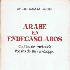 Libros de segunda mano: ARABE EN ENDECASILABOS. CASIDAS DE ANDALUCÍA. POESÍAS DE BEN AL-ZAQQAD - EMILIO GARCÍA GÓMEZ. Lote 194257333