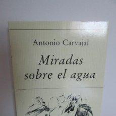 Libros de segunda mano: MIRADAS SOBRE EL AGUA. ANTONIO CARVAJAL. EDICIONES HIPERION 1993. VER FOTOGRAFIAS ADJUNTAS. Lote 194310647
