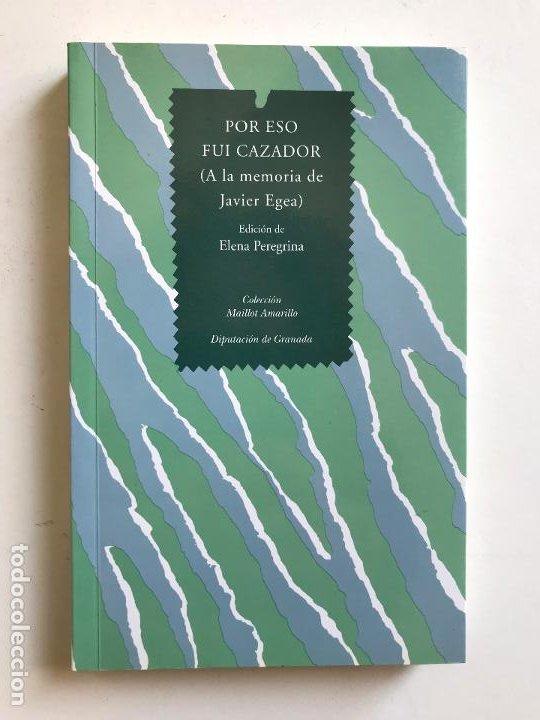 POR ESO FUI CAZADOR. A LA MEMORIA DE JAVIER EGEA. .-NUEVO (Libros de Segunda Mano (posteriores a 1936) - Literatura - Poesía)