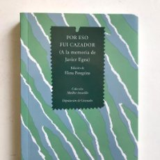 Libros de segunda mano: POR ESO FUI CAZADOR. A LA MEMORIA DE JAVIER EGEA. .-NUEVO. Lote 194552971