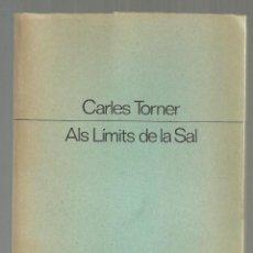 Libros de segunda mano: ALS LIMITS DE LA SAL. CARLES TORNER. ELS LLIBRES DE L'OSSA MENOR, Nº 125. ED. PROA, 1985. . Lote 194729440