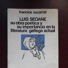 Libros de segunda mano: LUIS SEOANE. OBRA POÉTICA. SU IMPORTANCIA EN LA LITERATURA GALLEGA ACTUAL, POR FRANCINE SUCARRAT. Lote 194739061