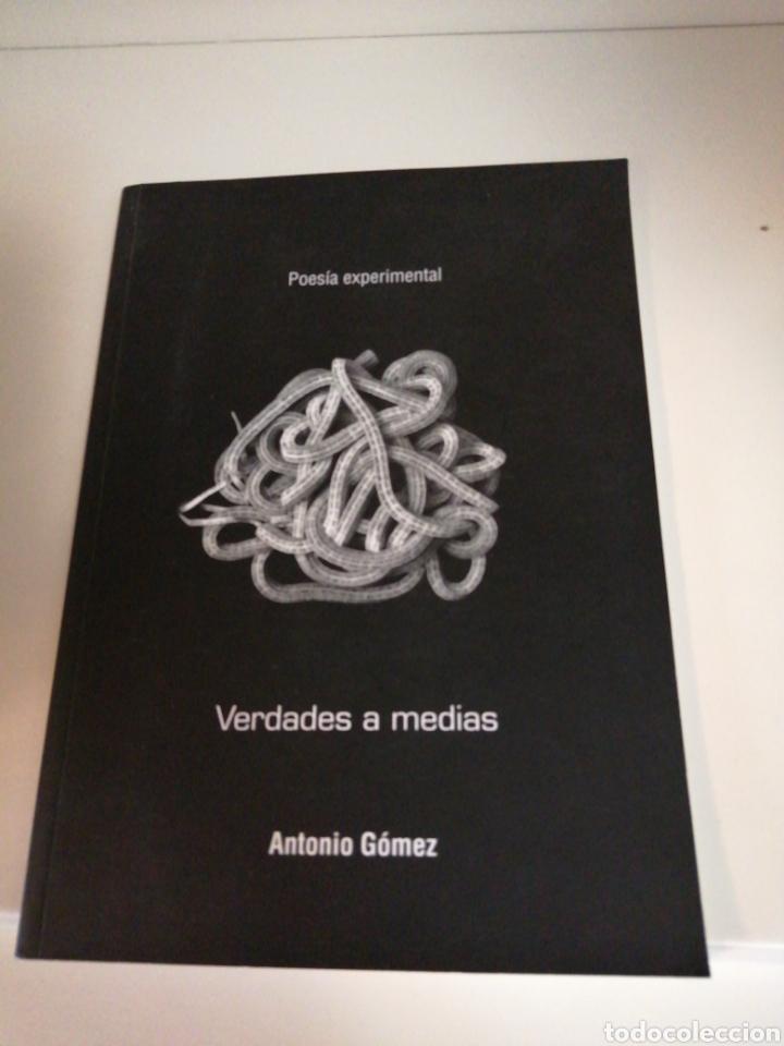 VERDADES A MEDIAS. POESÍA EXPERIMENTAL. ANTONIO GÓMEZ (Libros de Segunda Mano (posteriores a 1936) - Literatura - Poesía)