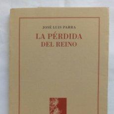 Libros de segunda mano: LA PÉRDIDA DEL REINO. JOSÉ LUIS PARRA.. Lote 194937282