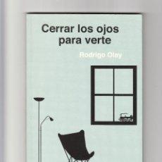Libros de segunda mano: CERRAR LOS OJOS PARA VERTE RODRIGO OLAY FIRMADO . Lote 194939678