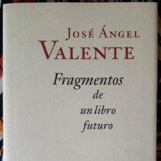 Libros de segunda mano: JOSÉ ÁNGEL VALENTE . FRAGMENTOS DE UN LIBRO FUTURO. Lote 194962510