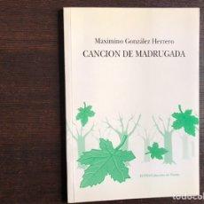 Libros de segunda mano: CANCIÓN DE MADRUGADA. MAXIMINO GONZÁLEZ HERRERO. Lote 194981583