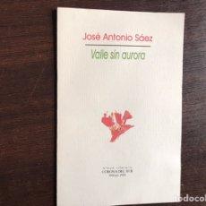 Libros de segunda mano: VALLE SIN AURORA. JOSÉ ANTONIO SÁEZ. Lote 194981700