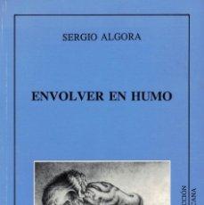 Libros de segunda mano: SERGIO ALGORA, ENVOLVER EN HUMO. / LOLA EDITORIAL 1994. 1ª EDICIÓN. Lote 195028288