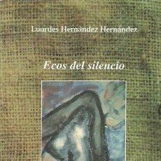 Libros de segunda mano: LOURDES HERNÁNDEZ HERNÁNDEZ-ECOS DEL SILENCIO.EDITORIAL BENCHOMO.COLECCIÓN TAGORA.2000.120 GRAMOS.. Lote 195029306