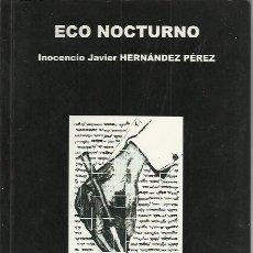 Libros de segunda mano: INOCENCIO JAVIER HERNÁNDEZ PÉREZ-ECO NOCTURNO.EDITORIAL POESÍA ERES TÚ.2009.. Lote 195038417