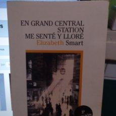 Libros de segunda mano: ELIZABETH SMART. EN GRAND CENTRAL STATION ME SENTÉ Y LLORÉ. LUMEN 1996. Lote 195056308