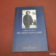 Libros de segunda mano: NY , OBERT TOTA LA NIT - GABRIEL PLANELLA - PSB. Lote 195366941