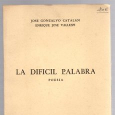 Libros de segunda mano: LA DIFICIL PALABRA. POESIA. JOSE GONZALVO CATALAN - ENRIQUE JOSE VALLESPI. ZARAGOZA, 1953. Lote 195368663